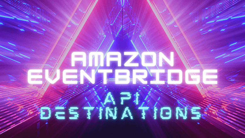 Amazon EventBridge API Destinations