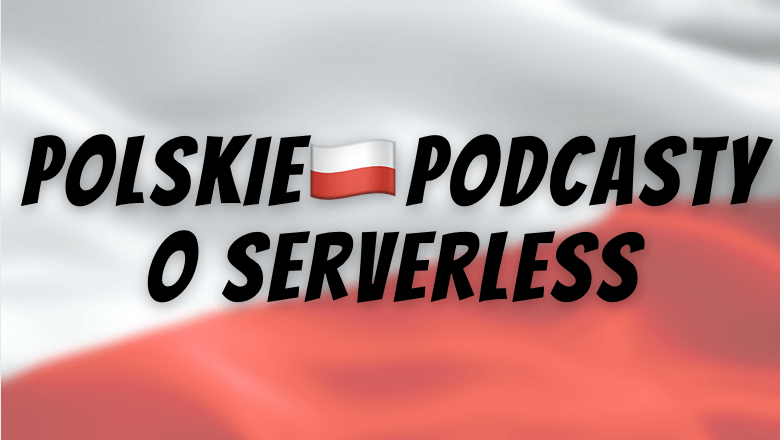"""Polskie 馃嚨馃嚤  podcasty o serverless"""